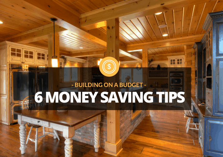 Building on a budget six money saving secrets of log and for Save money building a house
