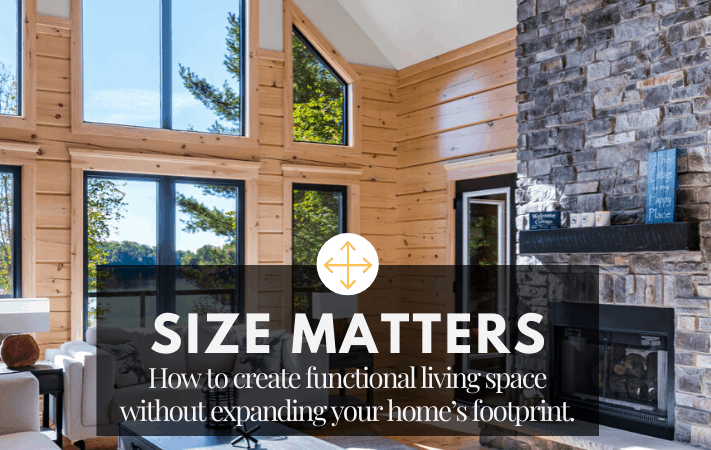 Size Matters: How to create functional living space without expanding your home's footprint.