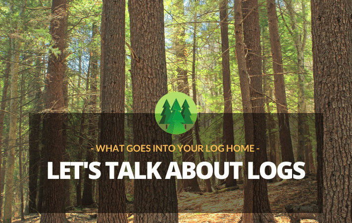 Let's Talk About the Logs in Our Log Homes…